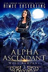 Alpha Ascendant: A Fantastical Werewolf Adventure (Wolf Rampant Book 3) Kindle Edition