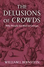 The Delusions of Crowds: Why People Go Mad in Groups (English Edition)