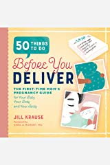 50 Things to Do Before You Deliver: The First Time Moms Pregnancy Guide Kindle Edition