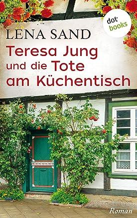 Teresa Jung und die Tote am Küchentisch - Band 3: Ein Fall für Teresa Jung (German Edition)