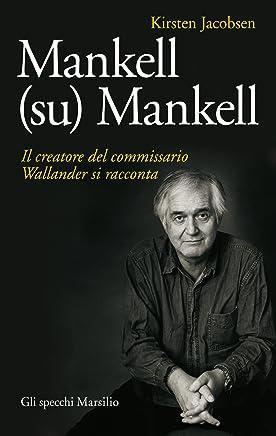Mankell (su) Mankell: Il creatore del commissario Wallander si racconta (Gli specchi)