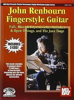 John Renbourn Fingerstyle Guitar: Folk, Blues & Beyond, Celtic Melodies & Open Tunings, & the Jazz Tinge