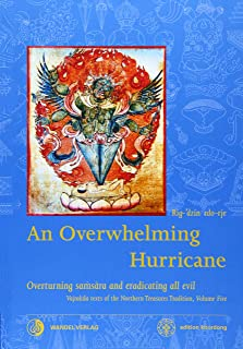 An Overwhelming Hurricane: Overturning samsara and eradicating all evil. Texts from the cycles of the Black Razor, Fierce ...