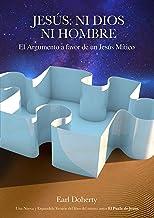 Jesús: Ni Dios Ni Hombre.: El Argumento a Favor de un Jesús Mítico (Spanish Edition)