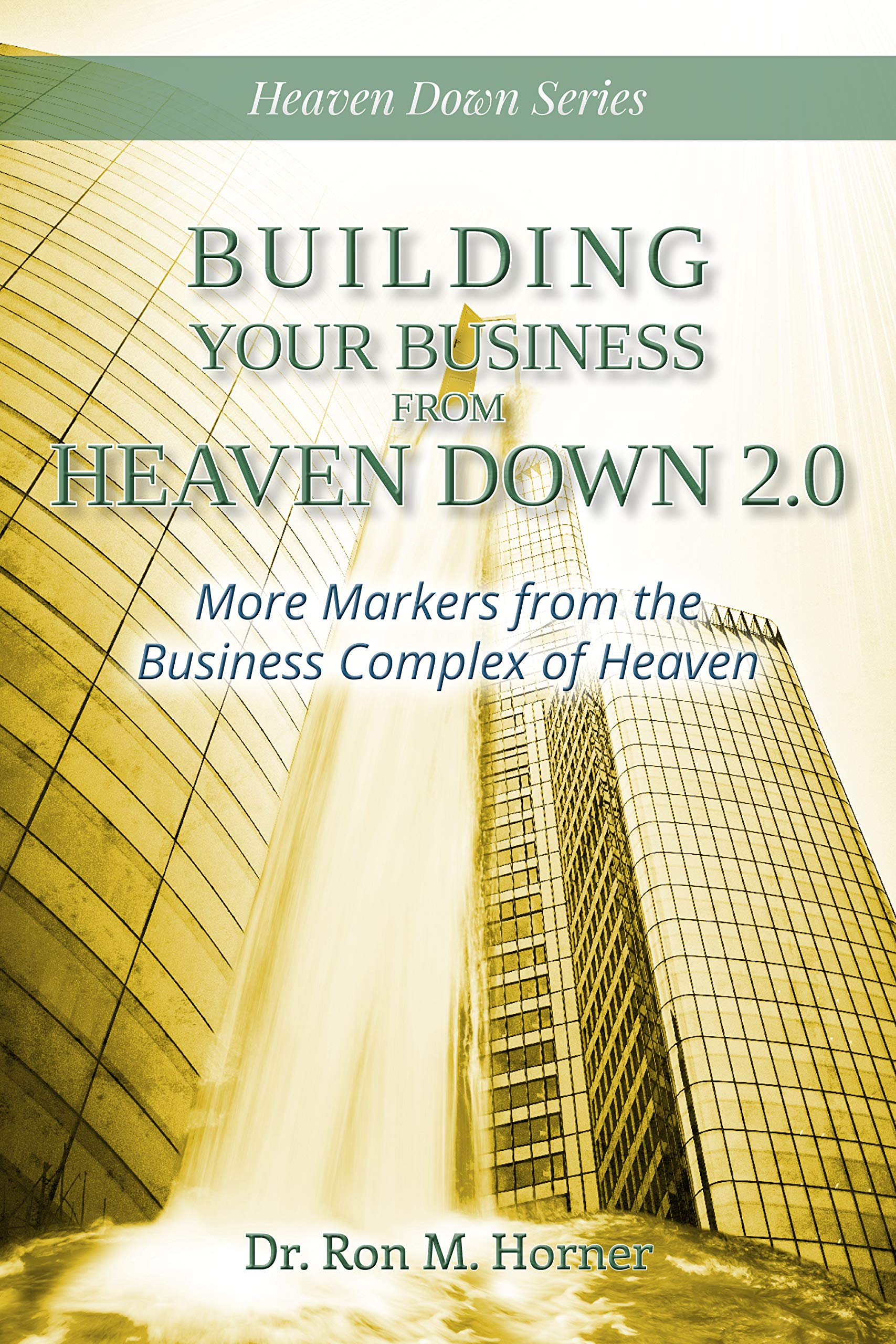 Building Your Business from Heaven Down 2.0: More Markers from the Business Complex of Heaven
