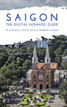 Saigon The Digital Nomads' Guide: Handbook for Digital Nomads, Location Independent Workers, and Connected Travelers in Vietnam (City Guides for Digital Nomads 13)