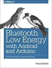 Bluetooth Low Energy with Android and Arduino: Short-Range Wireless Sensor Networking