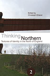 Thinking Northern: Textures of Identity in the North of England. (Spatial Practices)