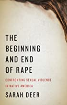 The Beginning and End of Rape: Confronting Sexual Violence in Native America PDF