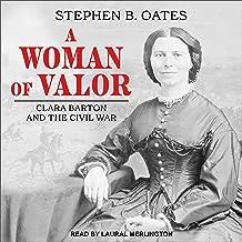A Woman of Valor: Clara Barton and the Civil War