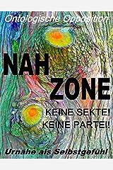 Nahzone - Keine Sekte! Keine Partei!: Ontologische Opposition: Urnähe als Selbstgefühl Kindle Ausgabe