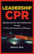 Leadership CPR: Resuscitating the Workplace Through Civility, Performance and Respect