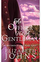 An Officer, Not a Gentleman: A Traditional Regency Romance (Brethren in Arms Book 3) Kindle Edition