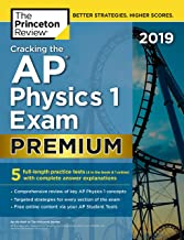 Cracking the AP Physics 1 Exam 2019, Premium Edition: 5 Practice Tests + Complete Content..
