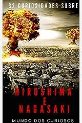 Hiroshima e Nagasaki: 32 Curiosidades Sobre o Maior Bombardeio Atômico da História eBook Kindle