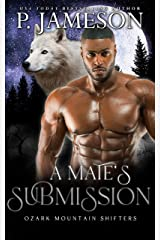 A Mate's Submission: (Hot Paranormal Shifter Romance) (Ozark Mountain Shifters Book 4) Kindle Edition