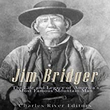 Jim Bridger: The Life and Legacy of America's Most Famous Mountain Man