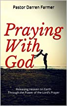 Praying With God: Releasing Heaven on Earth through the Power of the Lord's Prayer