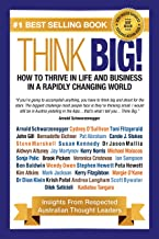 Think Big! How to Thrive In Life And Business In A Rapidly Changing World: Insights From Respected Thought Leaders