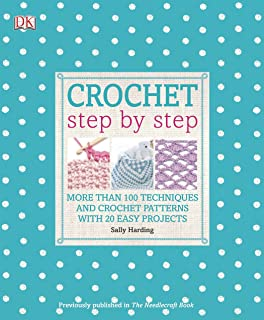 Crochet Step by Step: More Than 100 Techniques and Crochet Patterns with 20 Easy Projects (DK Step by Step)
