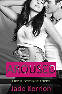Aroused (Life Shocks Romances Series Book 1)