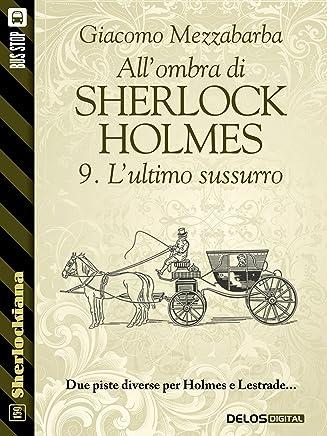 Allombra di Sherlock Holmes - 9. Lultimo sussurro (Sherlockiana)