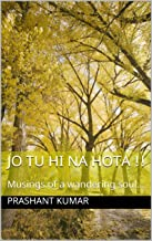 Jo tu hi na hota !!: Musings of a wandering soul... (Hindi Edition)