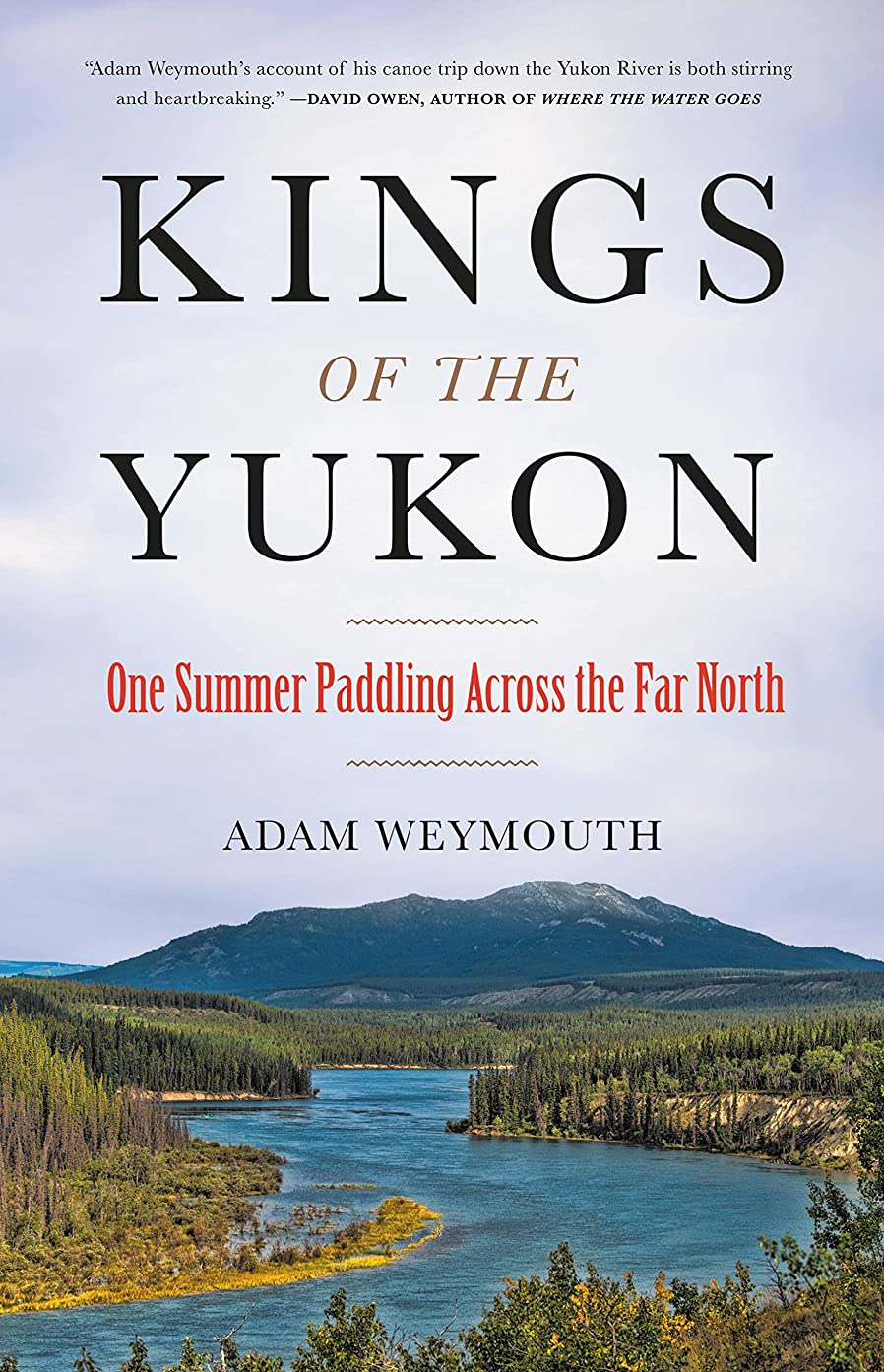 考案する謝罪野なKings of the Yukon: One Summer Paddling Across the Far North (English Edition)