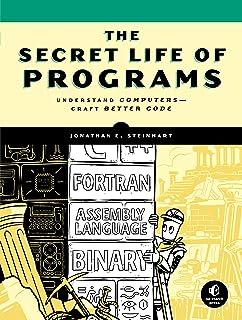 The Secret Life Of Programs: Understand Computers - Craft Better Code