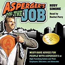 Asperger's on the Job: Must-Have Advice for People with Asperger's or High Functioning Autism and their Employers, Educato...
