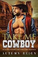 Take Me Cowboy: an alpha cowboy and curvy girl romance (Painted Rock Ranch Book 1)
