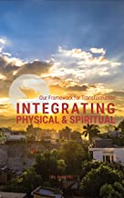 Integrating Physical and Spiritual (Our Framework for Transformation Book 3)