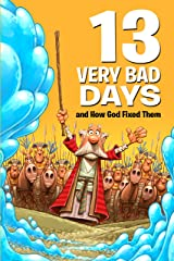 13 Very Bad Days and How God Fixed Them Kindle Edition