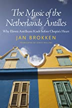 The Music of the Netherlands Antilles: Why Eleven Antilleans Knelt before Chopin's Heart (Caribbean Studies Series) (English Edition)