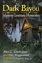 Dark Bayou: Infamous Louisiana Homicides