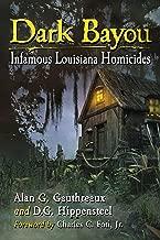 Dark Bayou: Infamous Louisiana Homicides