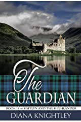 The Guardian: A Year at Kilchurn Castle (Kaitlyn and the Highlander Book 14) Kindle Edition