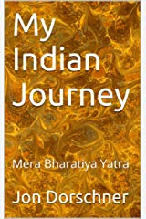 My Indian Journey - Volume Five: Mera Bharatiya Yatra Kindle Edition