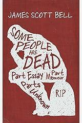 Some People Are Dead: Part Essay, Part Memoir, Parts Unknown Kindle Edition