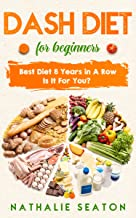 DASH DIET For Beginners: Best Diet 8 Years in a Row - Is It For You?