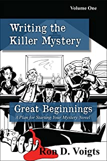 Great Beginnings: A Plan for Starting Your Mystery Novel (Writing the Killer Mystery Book 1)