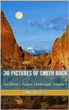 30 Pictures of Smith Rock: Jim Oliver's Oregon Landscapes, Volume 1