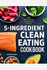 5-Ingredient Clean Eating Cookbook: 125 Simple Recipes to Nourish and Inspire Kindle Edition