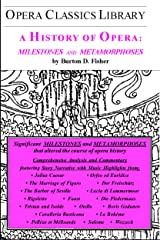 Burton D. Fisher's A HISTORY of OPERA: MILESTONES and METAMORPHOSES (Opera Classics Library) Kindle Edition
