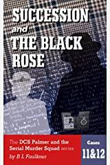 SUCCESSION and THE BLACK ROSE: The DCS Palmer and the serial Murder Squad series. Cases 11 & 12 Kindle Edition