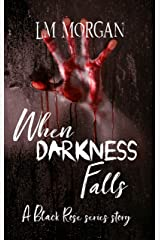 When Darkness Falls: A Short Prequel to the Black Rose series Kindle Edition