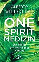 One Spirit Medizin: Die Praxis schamanischer Heilung (German Edition)