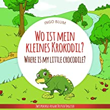 Wo ist mein kleines Krokodil? - Where is my little crocodile?: Zweisprachiges Bilderbuch Deutsch Englisch für Kinder ab 2 Jahren (Wo ist...? - Where is...? 1) (German Edition)