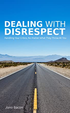 Dealing With Disrespect: Handling your critics, no matter what they throw at you (English Edition)