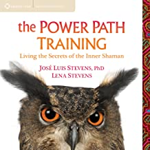 The Power Path Training: Living the Secrets of the Inner Shaman
